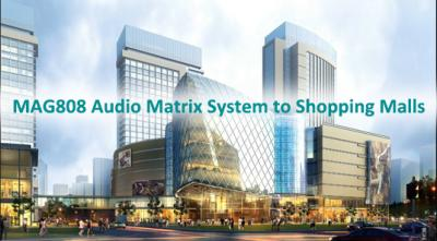 MAG808 Audio Matrix System to Shopping Malls