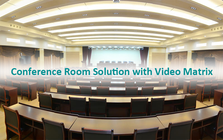 Conference Room Solution with Video Matrix