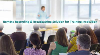 Remote Recording & Broadcasting Solution for Training Institution
